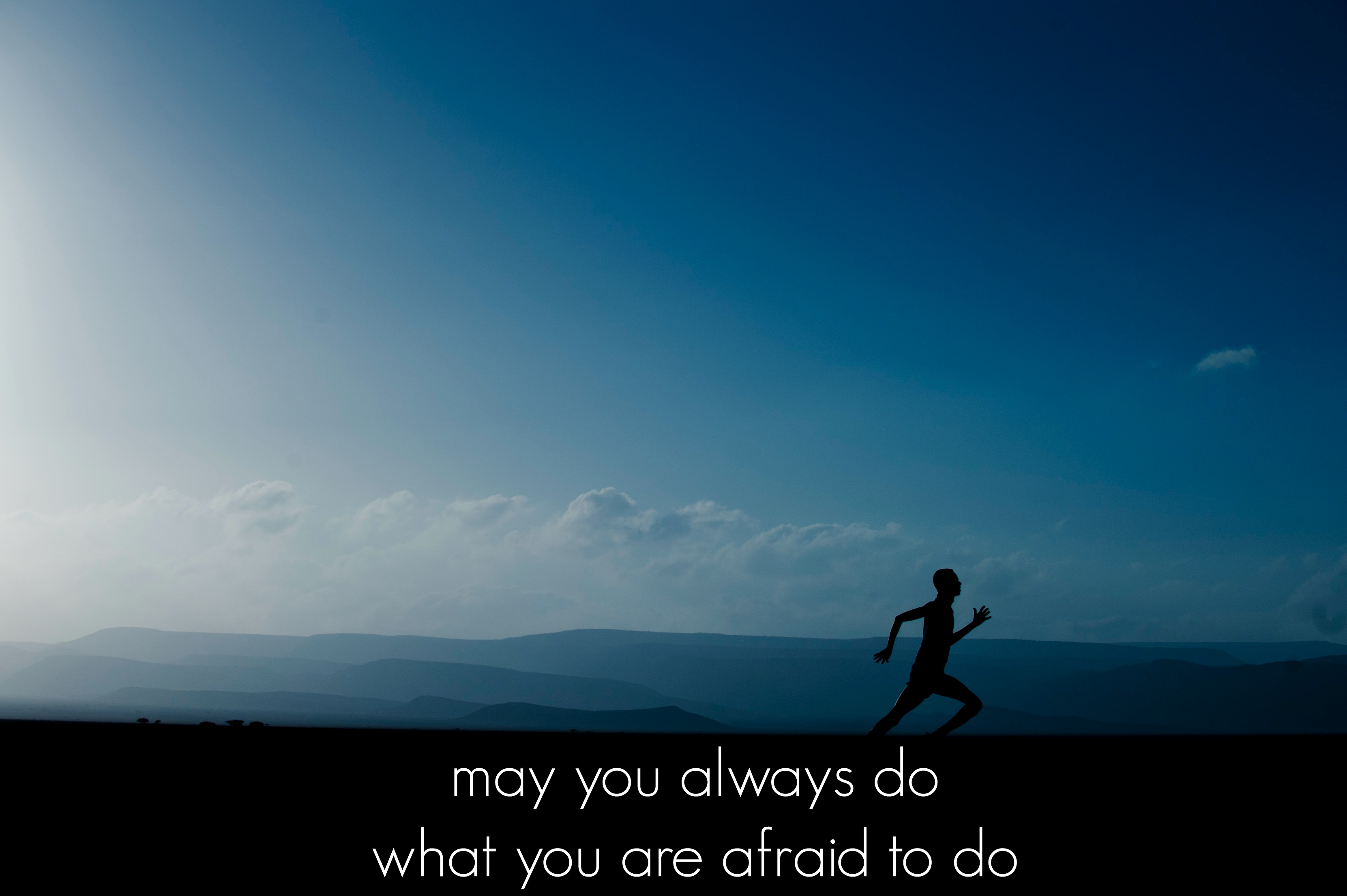 May You Always Do What You Are Afraid To Do